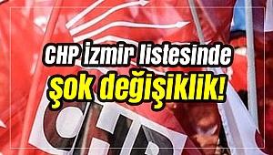 CHP İzmir listesinde şok değişiklik!