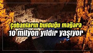 Çobanların bulduğu mağara 10 milyon yıldır yaşıyor