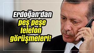 Erdoğan'dan peş peşe telefon görüşmeleri