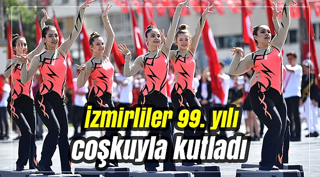 İzmirliler 99. yılı coşkuyla kutladı
