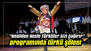 """""""Nesilden Nesle Türküler Sizi Çağırır"""" programında türkü şöleni yaşandı"""