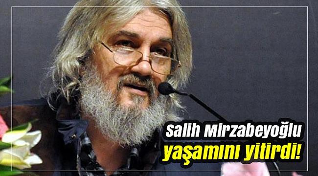 Salih Mirzabeyoğlu yaşamını yitirdi!