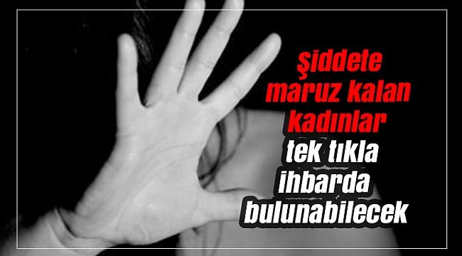 Şiddete maruz kalan kadınlar tek tıkla ihbarda bulunabilecek