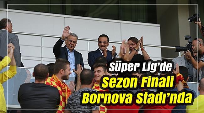 Süper Lig'de Sezon Finali Bornova Stadı'nda
