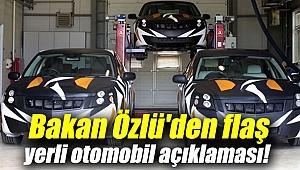 Bakan Özlü'den flaş yerli otomobil açıklaması!
