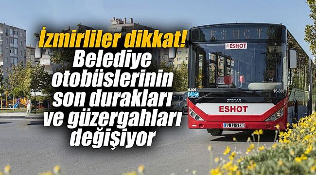 İzmirliler dikkat! Belediye otobüslerinin son durakları ve güzergahları değişiyor