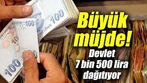 Devlet 7 bin 500 lira dağıtıyor