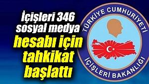İçişleri 346 sosyal medya hesabı için tahkikat başlattı