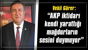 """Vekil Gürer: """"AKP iktidarı kendi yarattığı mağdurların sesini duymuyor"""""""