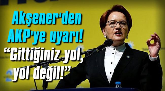 Akşener'den AKP'ye uyarı!