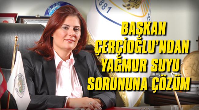 Başkan Çerçioğlu'ndan yağmur suyu sorununa çözüm