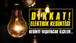 Elektrik kesintisi yaşayacak ilçeler dikkat!