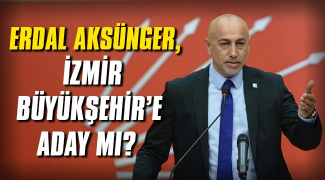Erdal Aksünger, Büyükşehir Belediye Başkanlığı için aday mı?