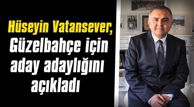 Hüseyin Vatansever, Güzelbahçe için aday adaylığını açıkladı