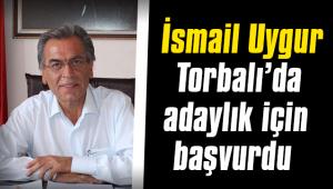 İsmail Uygur Torbalı'da adaylık için başvurdu