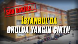 İstanbul'da okulda yangın!