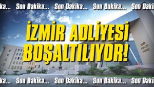 İzmir Adliyesi boşaltılıyor!
