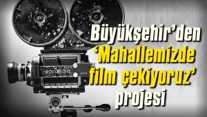 İzmir Büyükşehir'den yeni bir proje daha: 'Mahallemizde film çekiyoruz'
