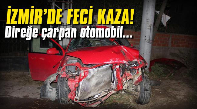 İzmir'de feci kaza! Direğe çarpan otomobil...