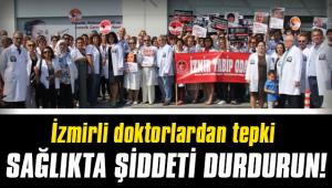 İzmirli doktorlar 'Sağlıkta şiddeti durdurun!' dedi