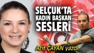Selçuk'ta kadın başkan sesleri!