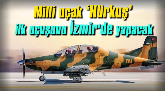 Yerli ve milli uçak Hürkuş ilk uçuşunu İzmir'de yapacak