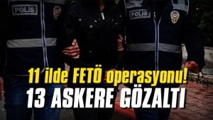 11 ilde FETÖ operasyonu: 13 askere gözaltı