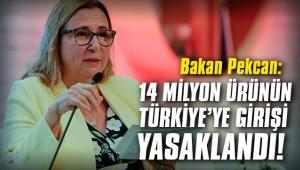 14 milyon ürünün Türkiye'ye girişi yasaklandı!