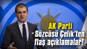 AK Parti Sözcüsü Çelik'ten flaş açıklamalar!