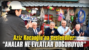 Aziz Kocaoğlu'na seslendiler: