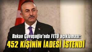 Bakan Çavuşoğlu: 452 kişinin iadesi istendi