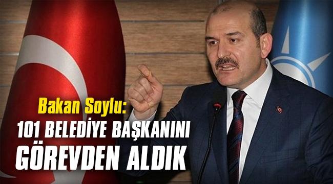 """Bakan Soylu: """"101 belediye başkanını görevden aldık"""""""
