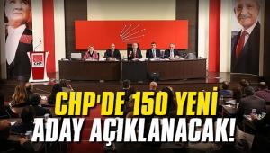 CHP'de 150 yeni aday açıklanacak!