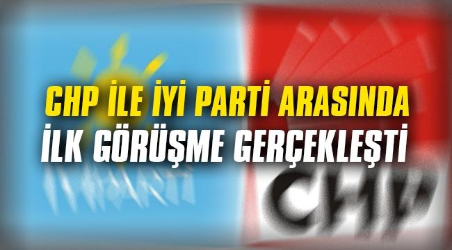 CHP ile İYİ Parti arasındaki ilk görüşme gerçekleşti