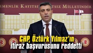 CHP, Öztürk Yılmaz'ın itiraz başvurusunu reddetti