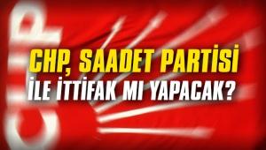 CHP, Saadet Partisi ile ittifak mı yapacak?