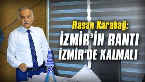 """Hasan Karabağ: """"İzmir'in rantı, İzmir'de kalmalı"""