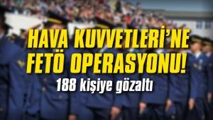 Hava Kuvvetleri'nde 100'ü asker toplam 188 kişiye gözaltı kararı