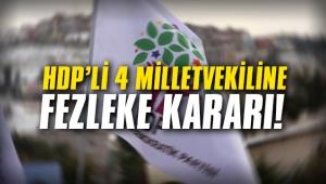 HDP'li 4 milletvekiline fezleke kararı!