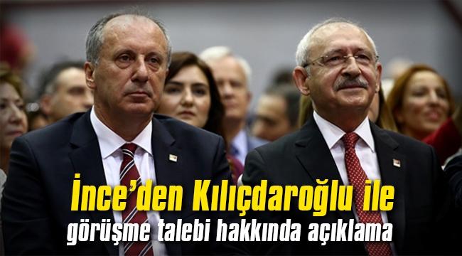İnce'den Kılıçdaroğlu ile görüşme talebi hakkında açıklama