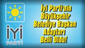 İyi Parti'nin Büyükşehir Belediye Başkan Adayları Belli Oldu!