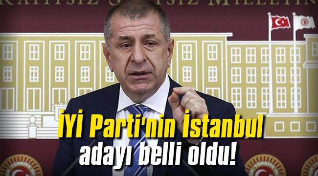İYİ Parti'nin İstanbul adayı belli oldu!