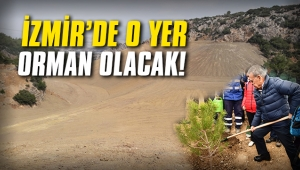 İzmir'de o yer orman olacak!