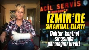 İzmir'de skandal olay! Doktor kontrol sırasında parmağını kırdı!