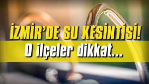 İzmir'de su kesintisi!