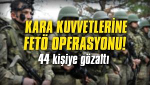 Kara Kuvvetleri'ne operasyon: 44 kişiye gözaltı