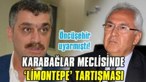 KARABAĞLAR MECLİSİNDE 'LİMONTEPE' TARTIŞMASI