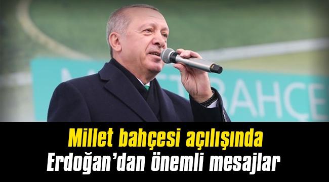 Millet bahçesi açılışında Erdoğan'dan önemli mesajlar