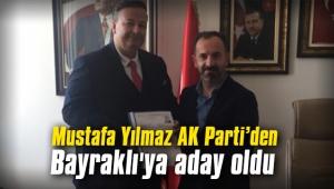 Mustafa Yılmaz AK Parti'den Bayraklı'ya aday oldu