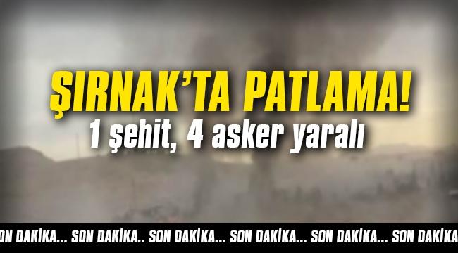 Şırnak'ta patlama: 1 şehit, 4 asker yaralı